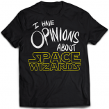 I Have Opinions About Space Wizards T-Shirt