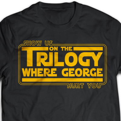 Show Us On The Trilogy Where George Hurt You Ladies T-Shirt